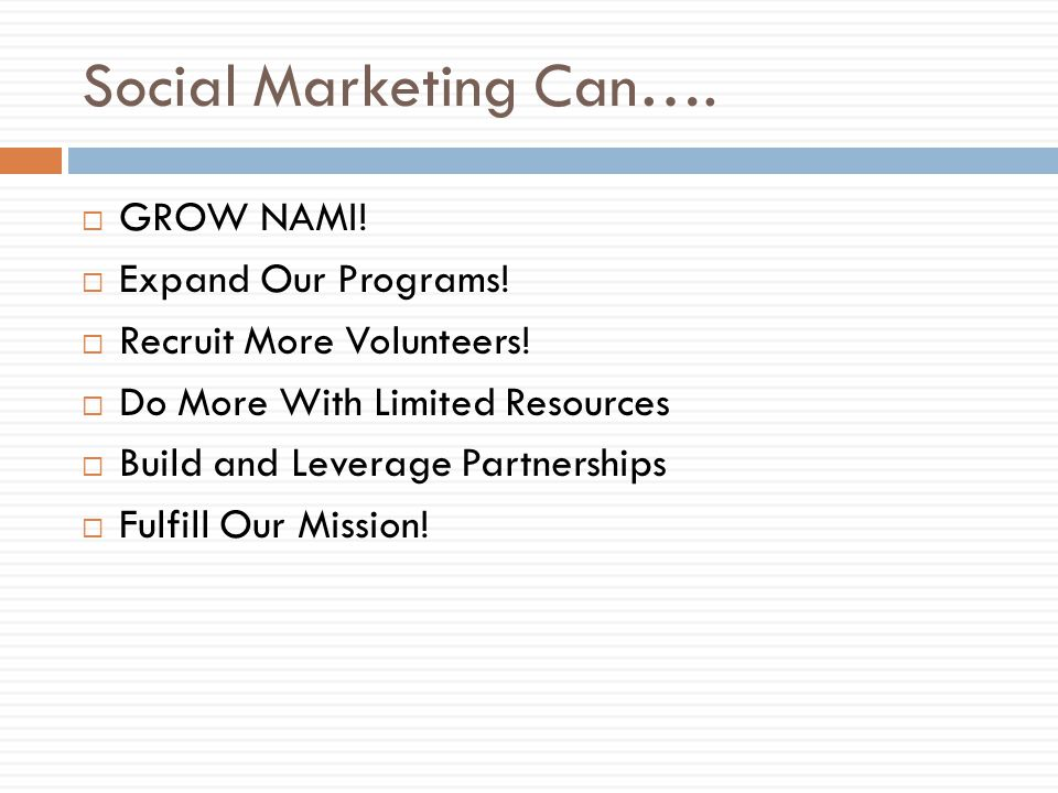 Social Marketing Can…. GROW NAMI. Expand Our Programs.