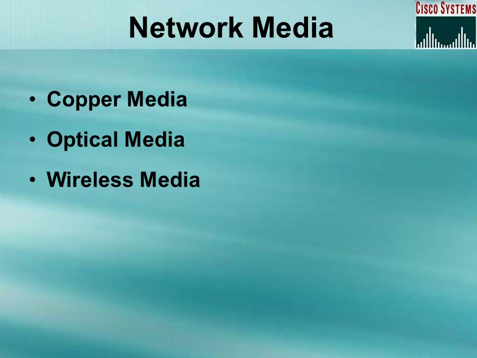 Network Media Copper Media Optical Media Wireless Media
