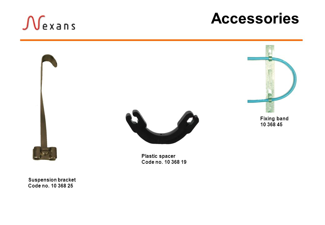 Accessories Fixing band 10 368 45 Plastic spacer Code no. 10 368 19 Suspension bracket Code no. 10 368 25