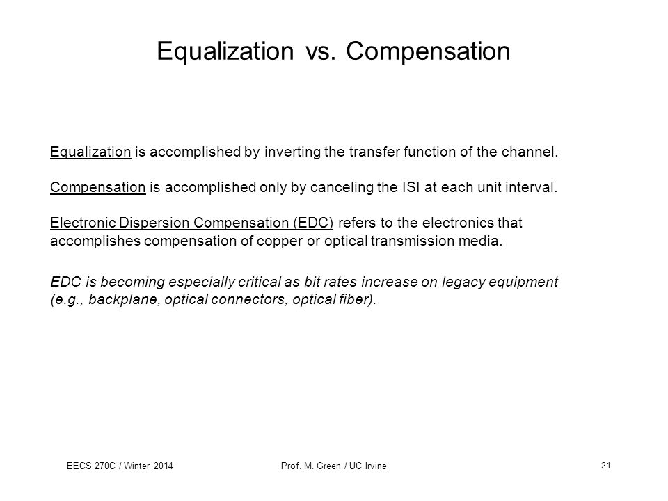 EECS 270C / Winter 2014Prof. M. Green / UC Irvine Equalization vs. Compensation Equalization is accomplished by inverting the transfer function of the