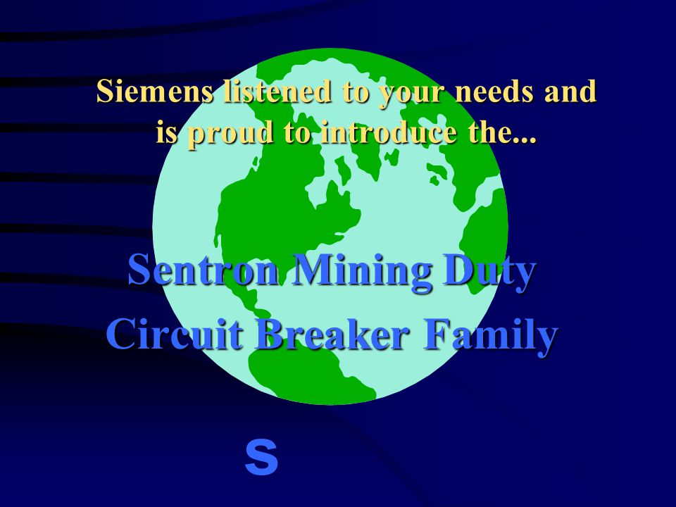 Siemens listened to your needs and is proud to introduce the... Sentron Mining Duty Circuit Breaker Family s