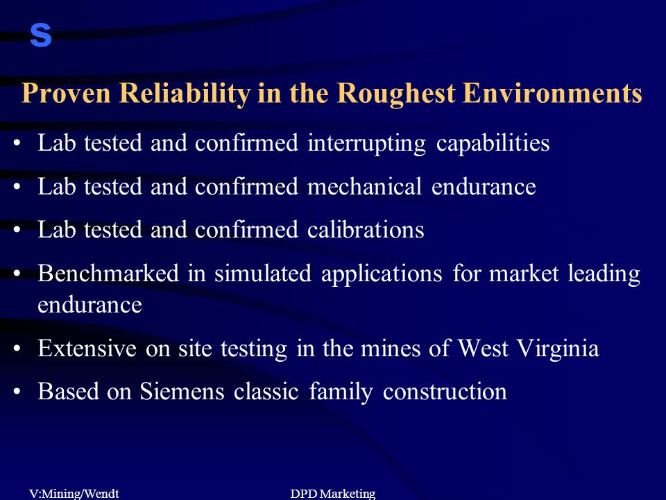 s V:Mining/WendtDPD Marketing Proven Reliability in the Roughest Environments Lab tested and confirmed interrupting capabilities Lab tested and confir
