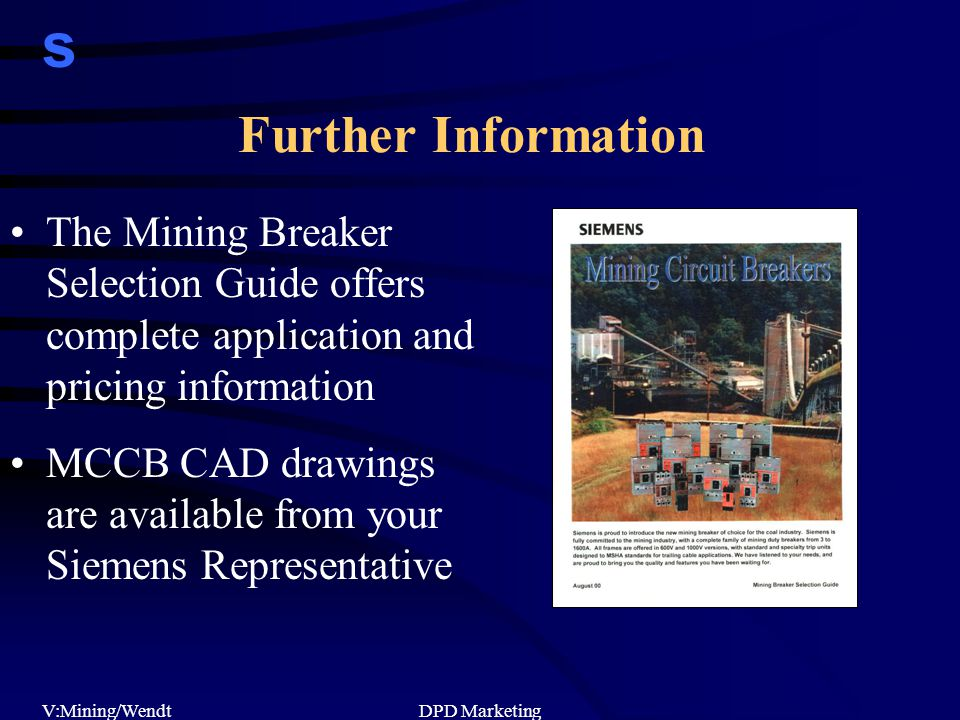 s V:Mining/WendtDPD Marketing Further Information The Mining Breaker Selection Guide offers complete application and pricing information MCCB CAD drawings are available from your Siemens Representative