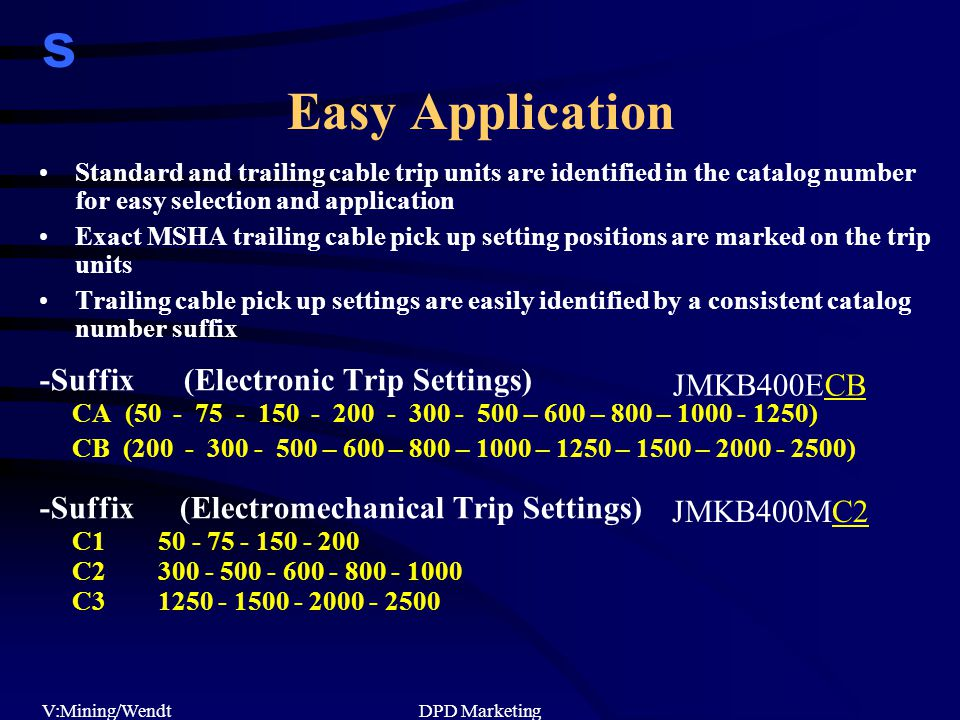 s V:Mining/WendtDPD Marketing Standard and trailing cable trip units are identified in the catalog number for easy selection and application Exact MSH