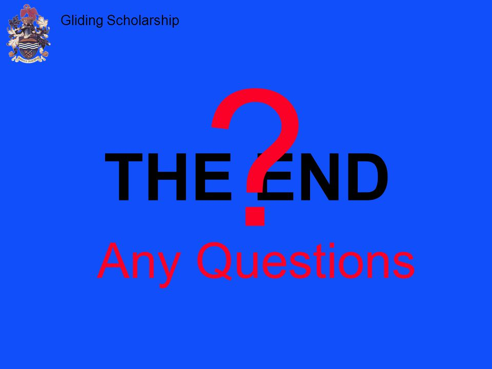 Gliding Scholarship THE END ? Any Questions