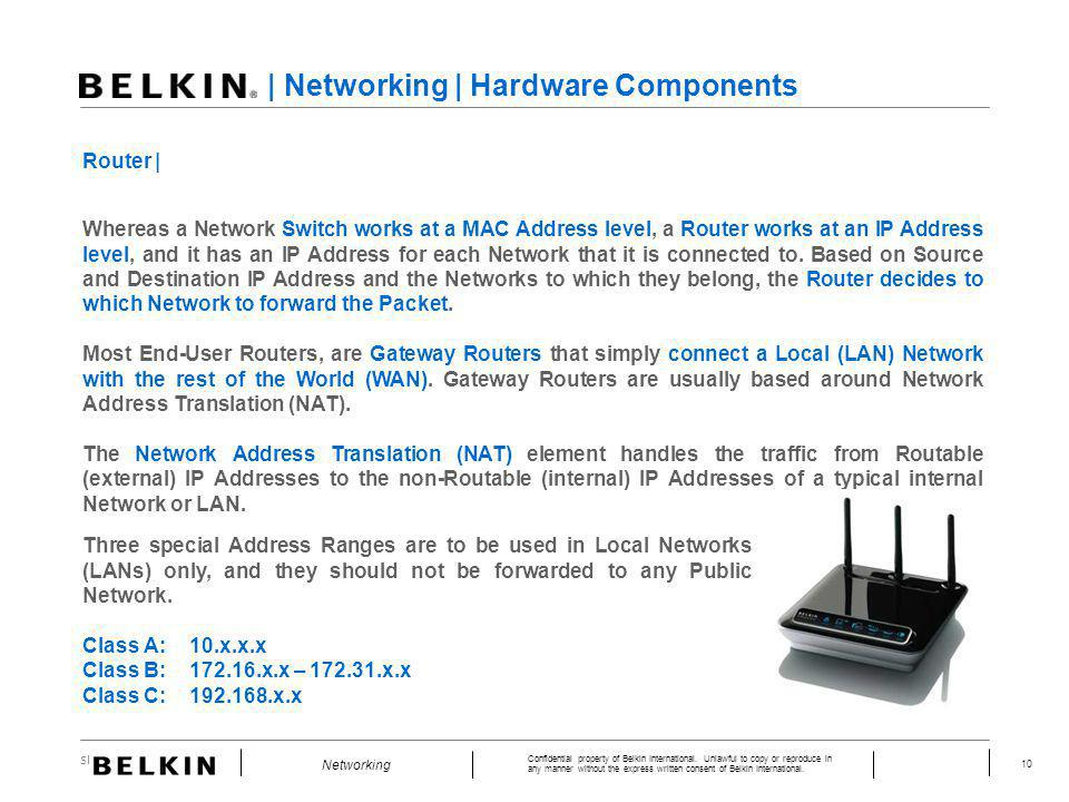 Slide Number 10 Confidential property of Belkin International. Unlawful to copy or reproduce in any manner without the express written consent of Belk