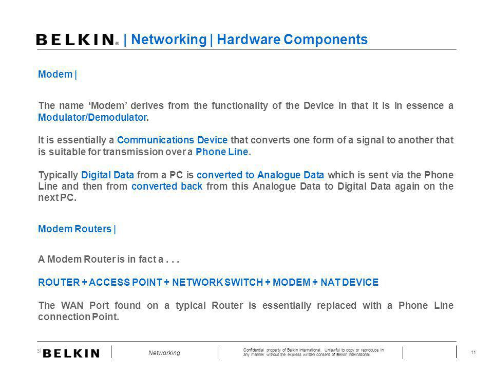Slide Number 11 Confidential property of Belkin International. Unlawful to copy or reproduce in any manner without the express written consent of Belk