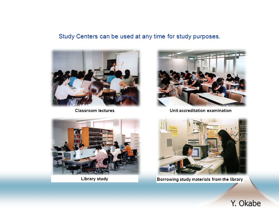 Y. Okabe Study Centers can be used at any time for study purposes.