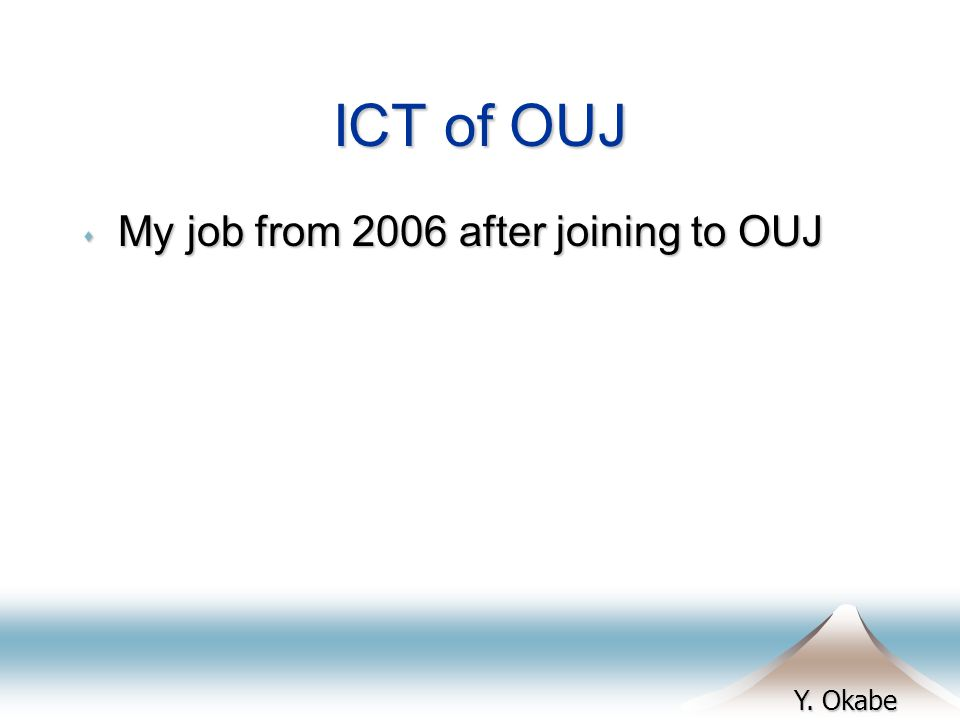 Y. Okabe ICT of OUJ s My job from 2006 after joining to OUJ