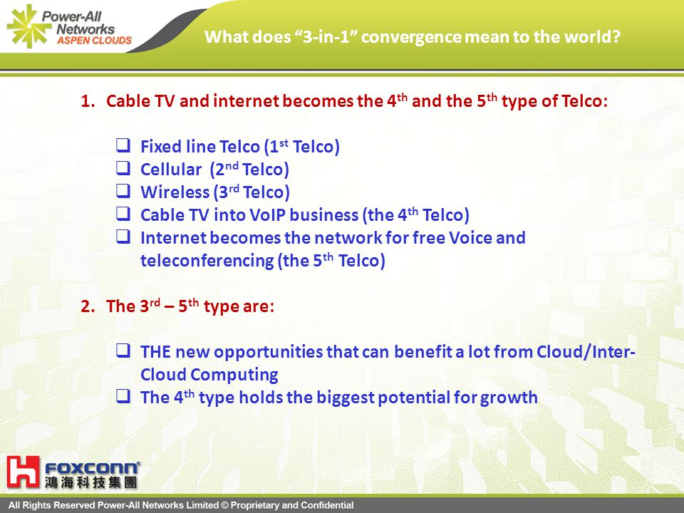 What does 3-in-1 convergence mean to the world? 1.Cable TV and internet becomes the 4 th and the 5 th type of Telco: Fixed line Telco (1 st Telco) Cel