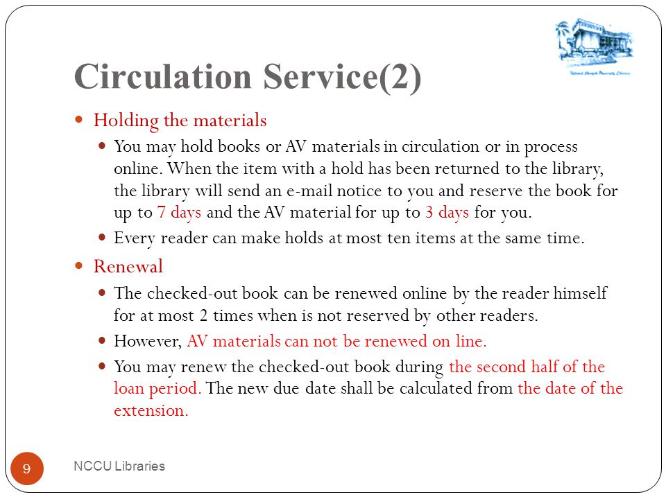 Circulation Service(2) NCCU Libraries 9 Holding the materials You may hold books or AV materials in circulation or in process online.