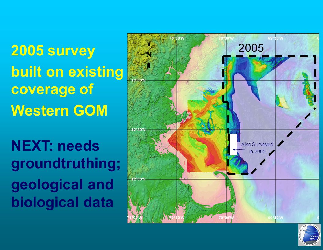 2005 survey built on existing coverage of Western GOM NEXT: needs groundtruthing; geological and biological data 2005 Also Surveyed In 2005
