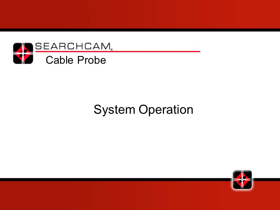 System Operation Cable Probe