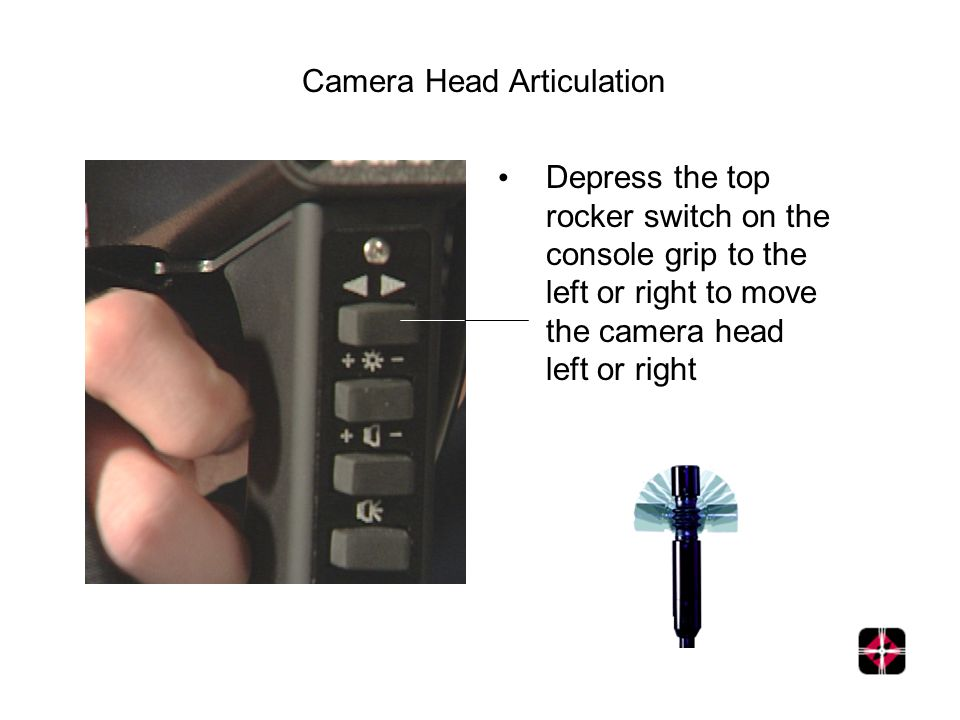 Camera Head Articulation Depress the top rocker switch on the console grip to the left or right to move the camera head left or right