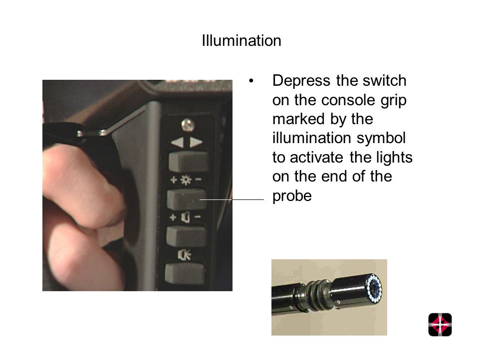 Illumination Depress the switch on the console grip marked by the illumination symbol to activate the lights on the end of the probe