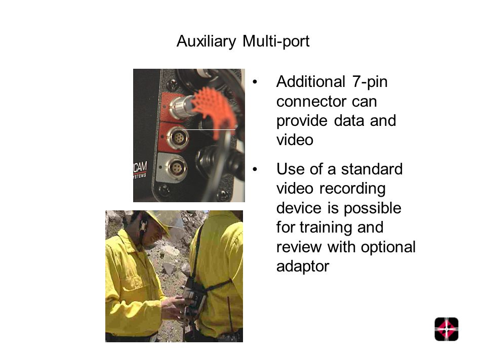 Auxiliary Multi-port Additional 7-pin connector can provide data and video Use of a standard video recording device is possible for training and revie