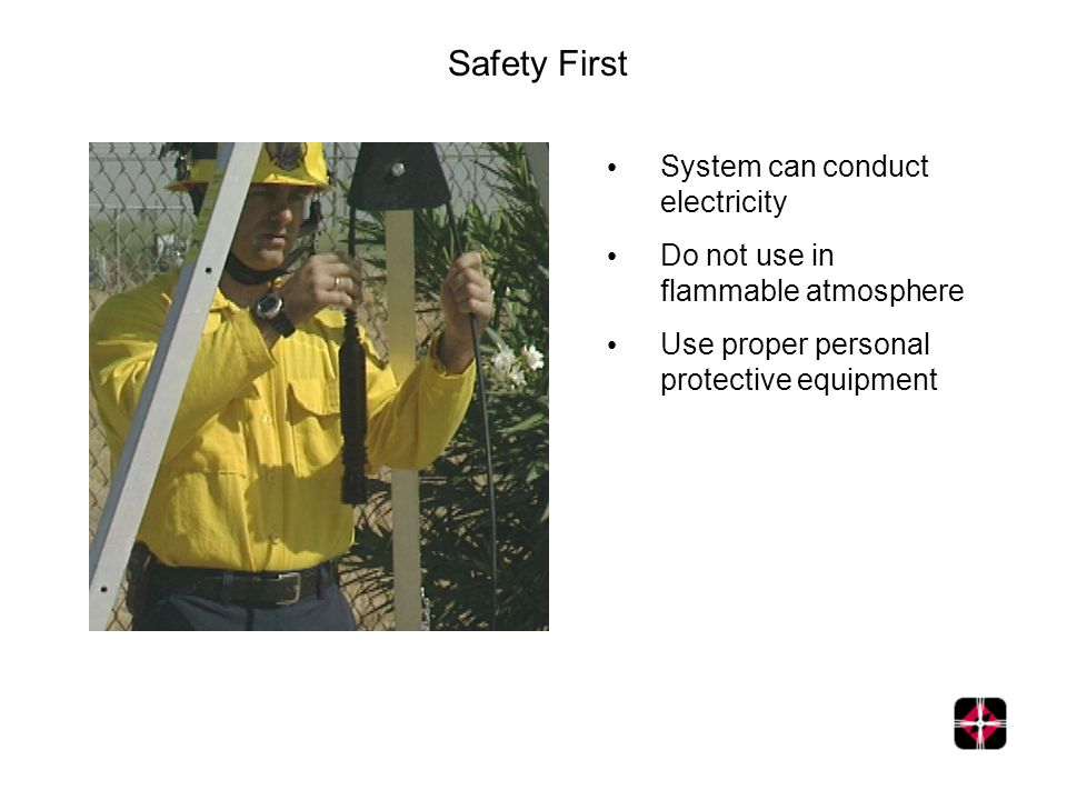 Safety First System can conduct electricity Do not use in flammable atmosphere Use proper personal protective equipment