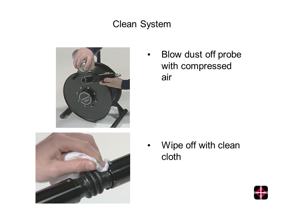 Clean System Blow dust off probe with compressed air Wipe off with clean cloth