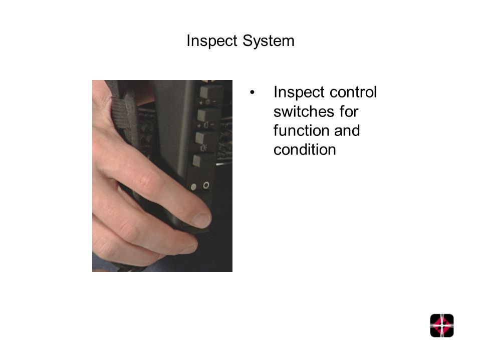 Inspect System Inspect control switches for function and condition