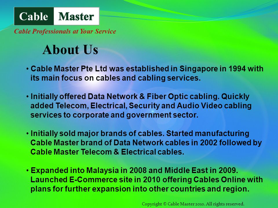 Cable Master Pte Ltd was established in Singapore in 1994 with its main focus on cables and cabling services.