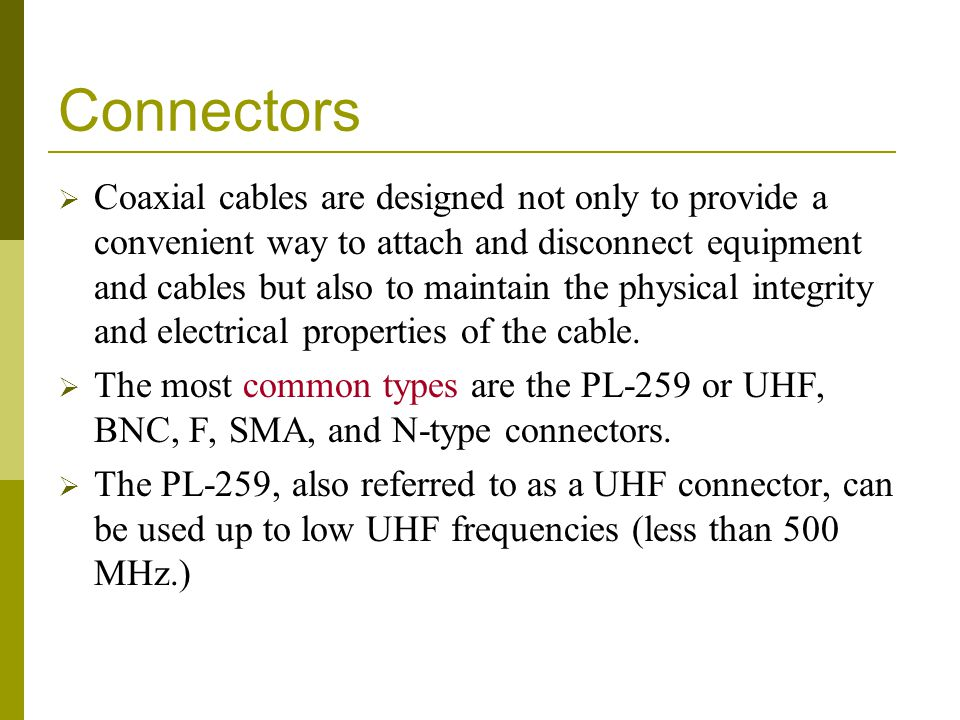 Connectors Coaxial cables are designed not only to provide a convenient way to attach and disconnect equipment and cables but also to maintain the phy