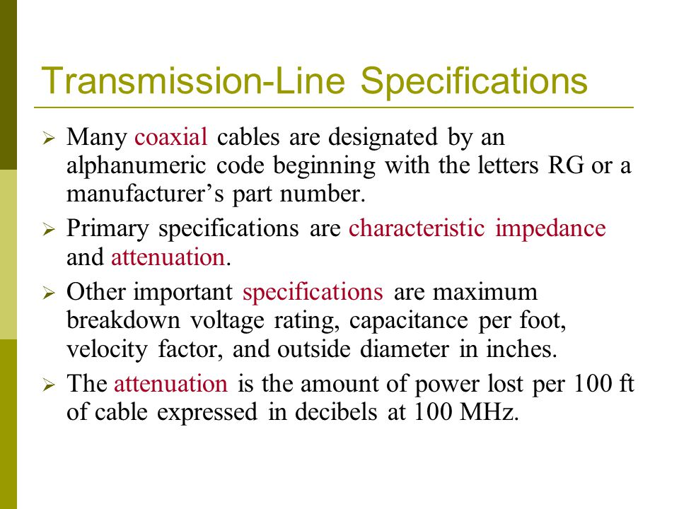 Transmission-Line Specifications Many coaxial cables are designated by an alphanumeric code beginning with the letters RG or a manufacturers part numb