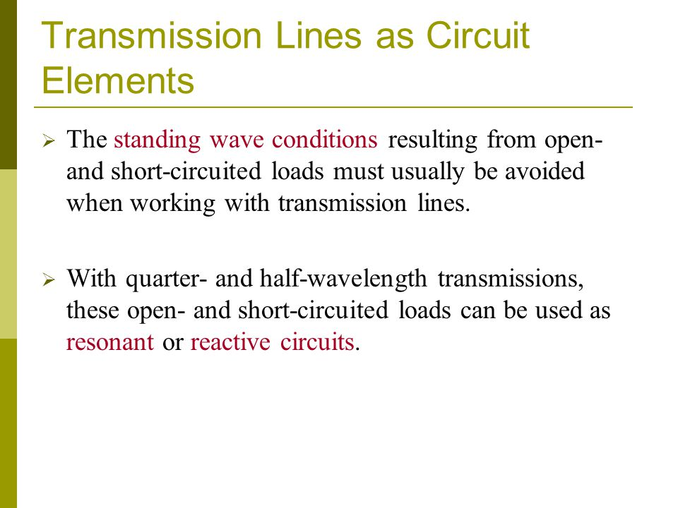 Transmission Lines as Circuit Elements The standing wave conditions resulting from open- and short-circuited loads must usually be avoided when workin