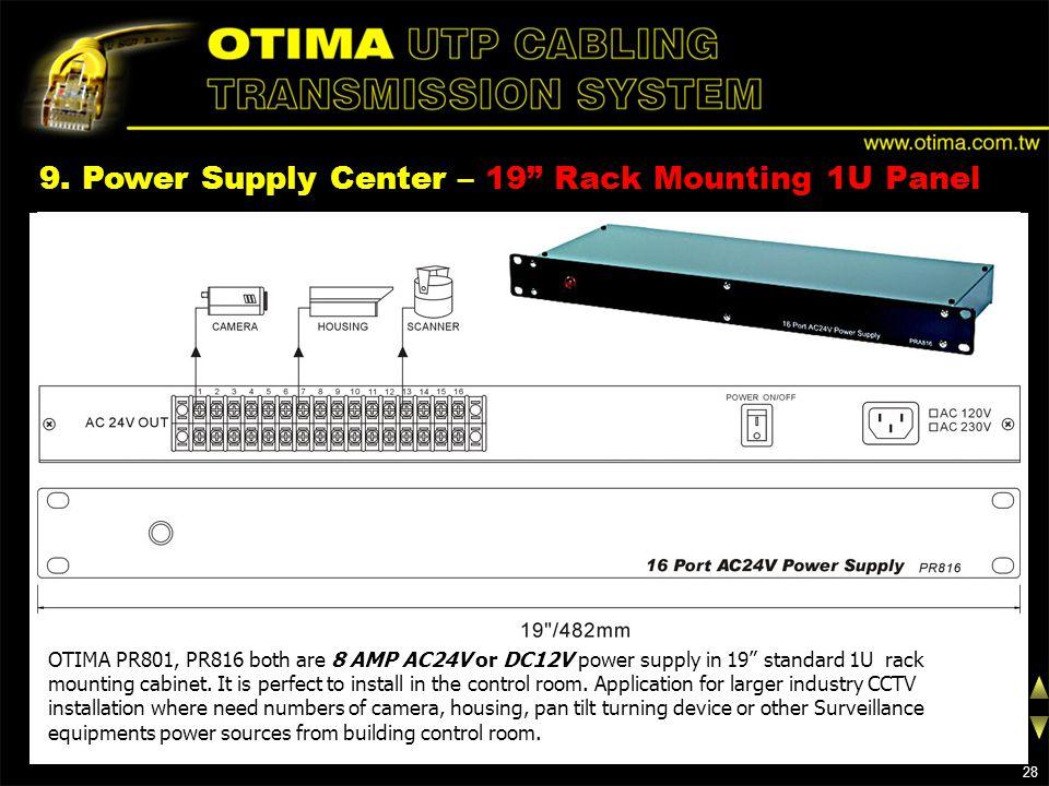 9. Power Supply Center – 19 Rack Mounting 1U Panel OTIMA PR801, PR816 both are 8 AMP AC24V or DC12V power supply in 19 standard 1U rack mounting cabin