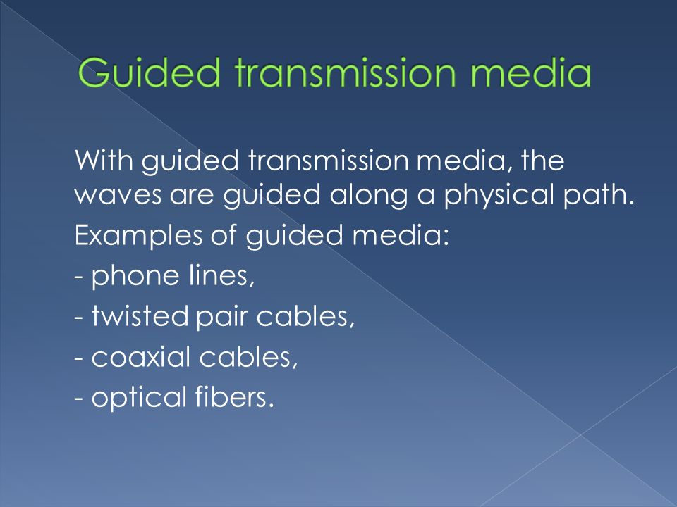 With guided transmission media, the waves are guided along a physical path.
