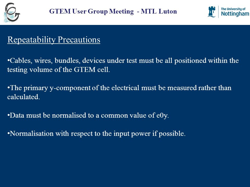 GTEM User Group Meeting - MTL Luton Repeatability Precautions Cables, wires, bundles, devices under test must be all positioned within the testing vol