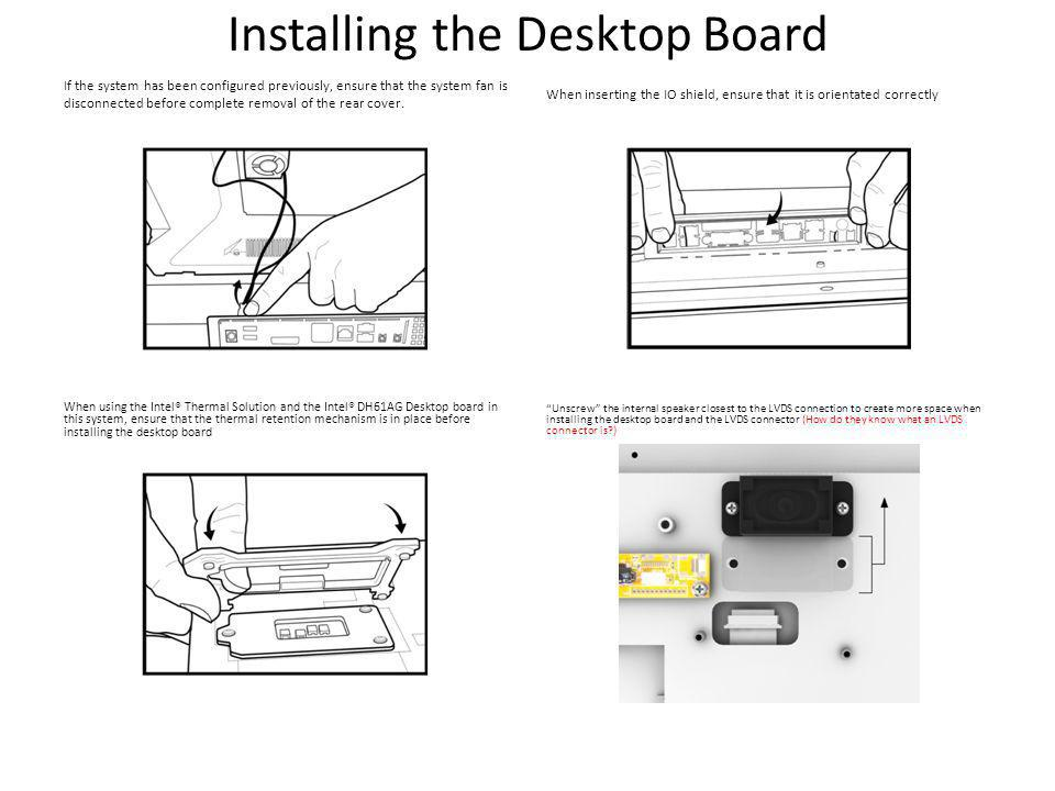 Installing the Desktop Board If the system has been configured previously, ensure that the system fan is disconnected before complete removal of the rear cover.