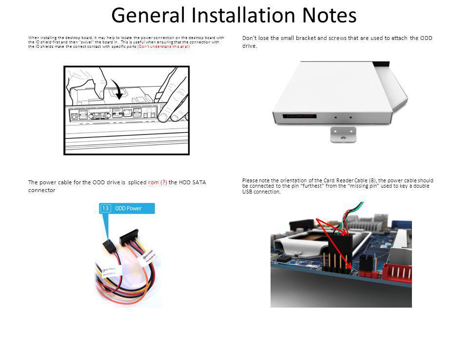 General Installation Notes When installing the desktop board, it may help to locate the power connection on the desktop board with the IO shield first and then swivel the board in.