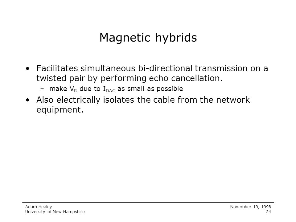 Adam Healey University of New Hampshire November 19, 1998 24 Magnetic hybrids Facilitates simultaneous bi-directional transmission on a twisted pair b