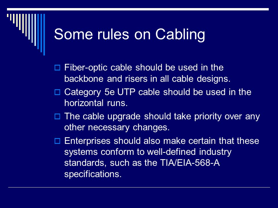 Some rules on Cabling Fiber-optic cable should be used in the backbone and risers in all cable designs.