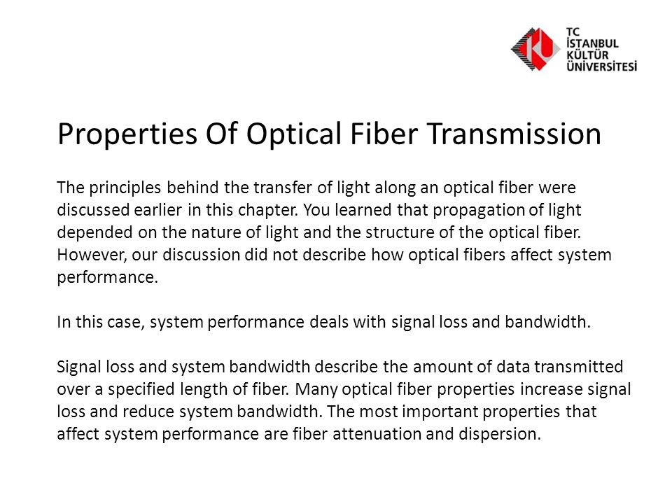 Properties Of Optical Fiber Transmission Attenuation reduces the amount of optical power transmitted by the fiber.