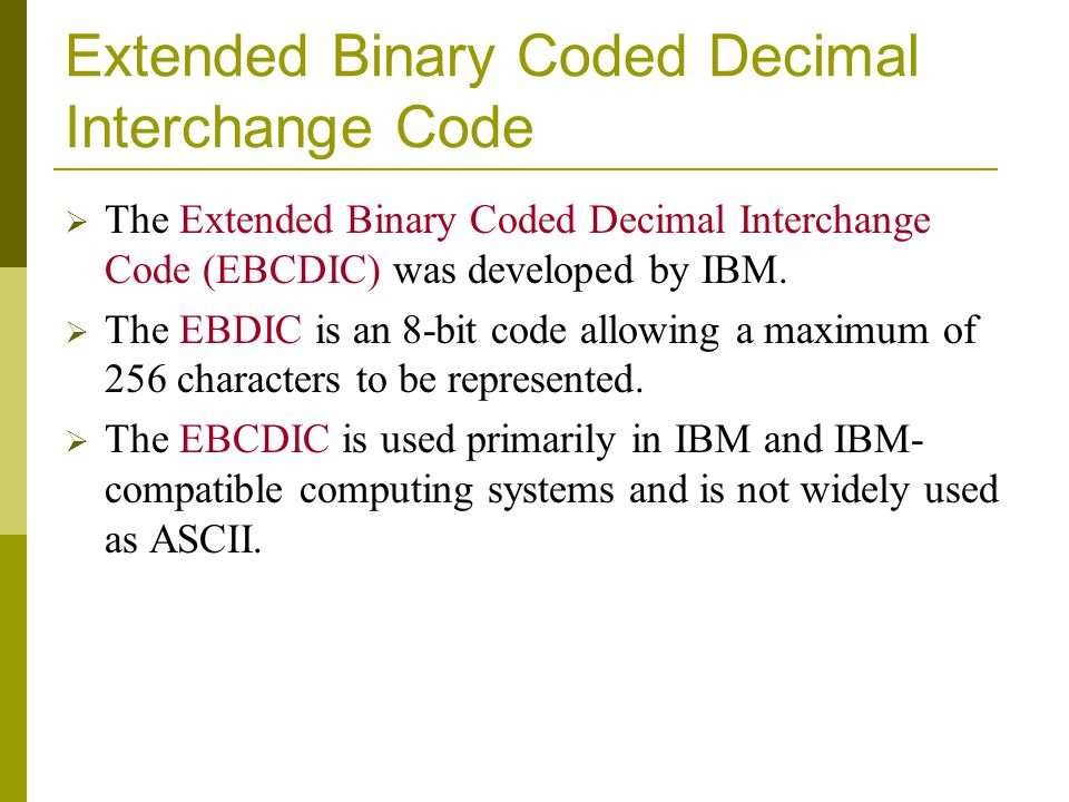 Extended Binary Coded Decimal Interchange Code The Extended Binary Coded Decimal Interchange Code (EBCDIC) was developed by IBM. The EBDIC is an 8-bit