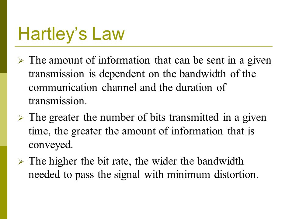 Hartleys Law The amount of information that can be sent in a given transmission is dependent on the bandwidth of the communication channel and the dur