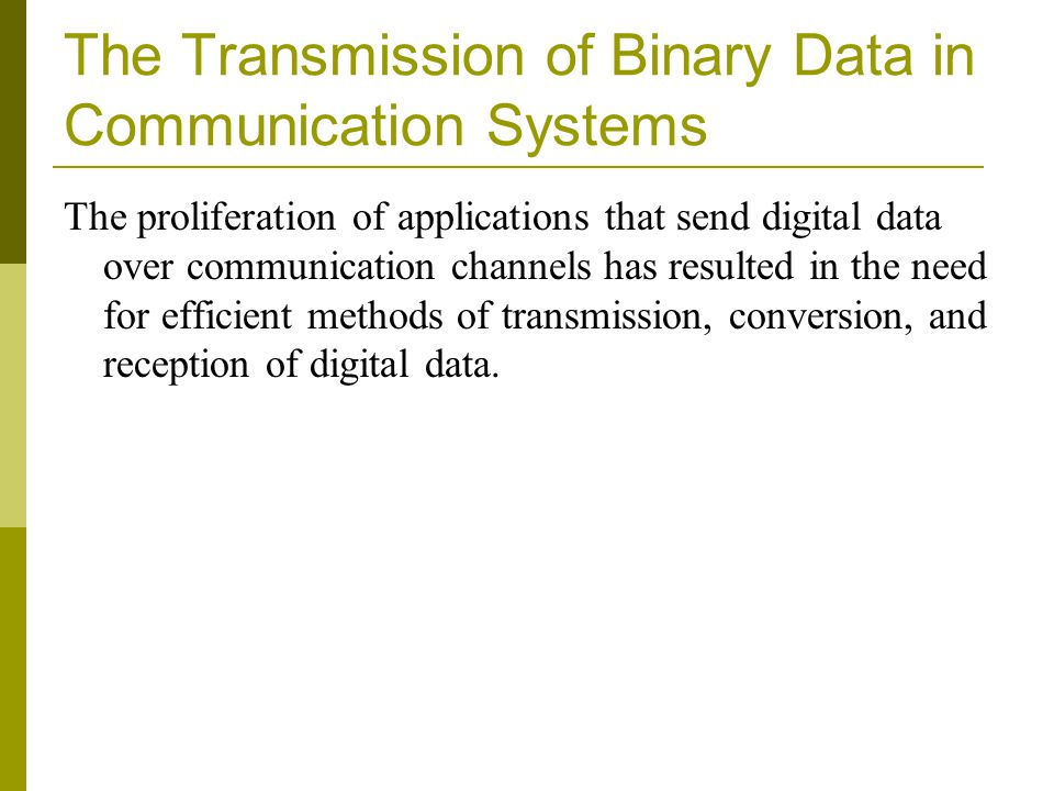 The Transmission of Binary Data in Communication Systems The proliferation of applications that send digital data over communication channels has resu