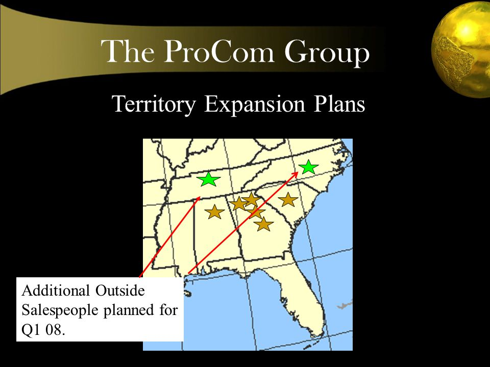 The ProCom Group Territory Expansion Plans Additional Outside Salespeople planned for Q1 08.