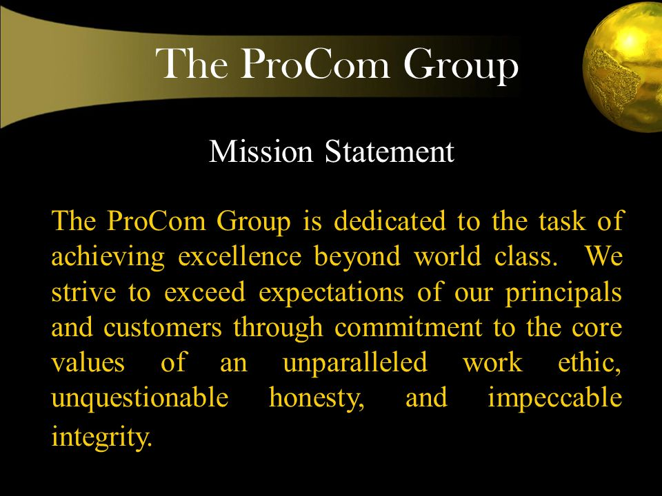 The ProCom Group The ProCom Group is dedicated to the task of achieving excellence beyond world class.