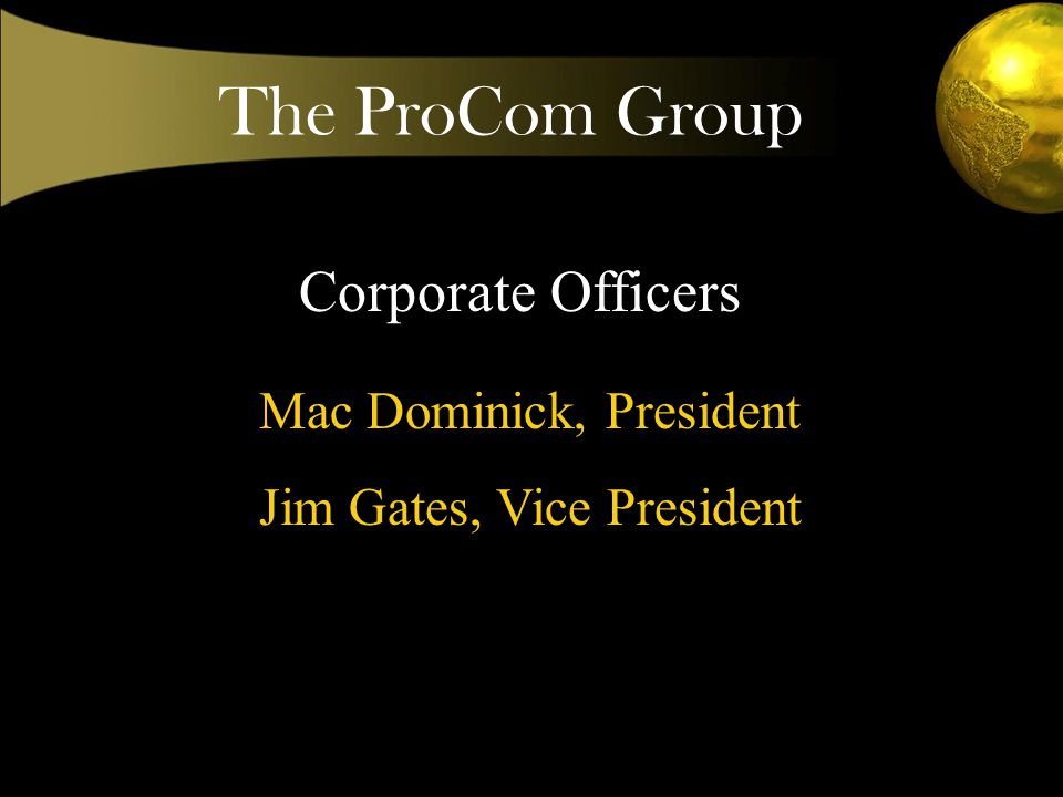 Corporate Officers Mac Dominick, President Jim Gates, Vice President