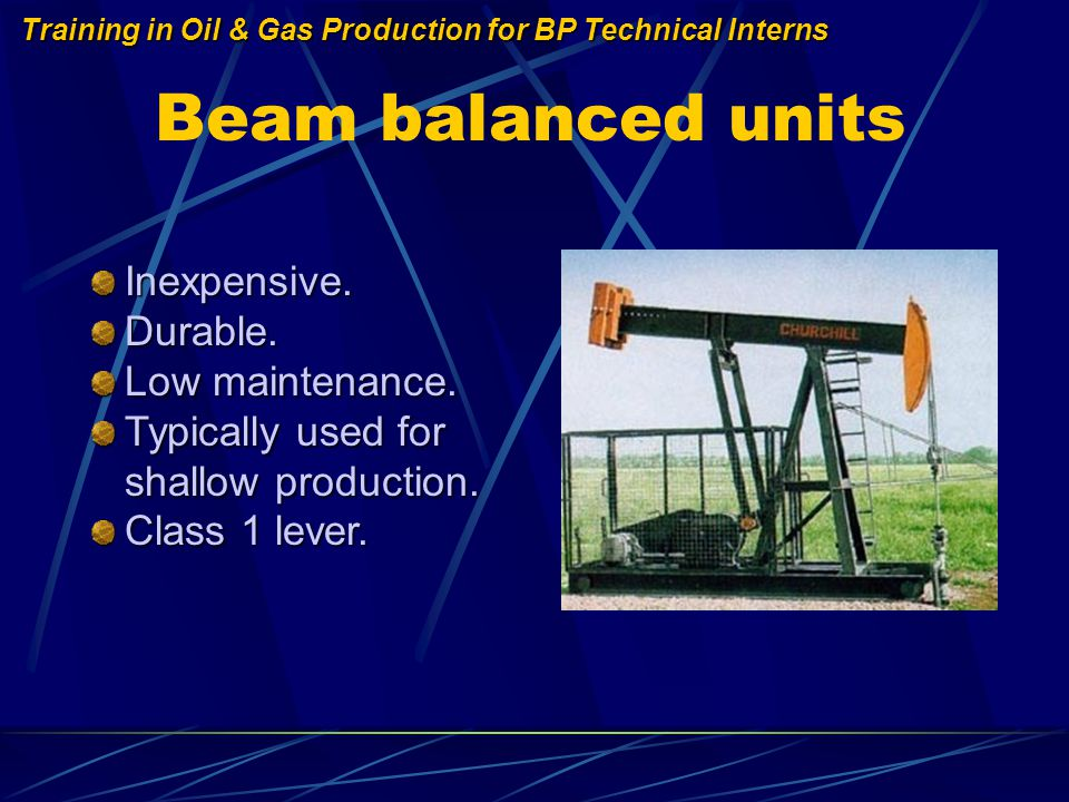 Training in Oil & Gas Production for BP Technical Interns Beam balanced units Inexpensive.Durable.