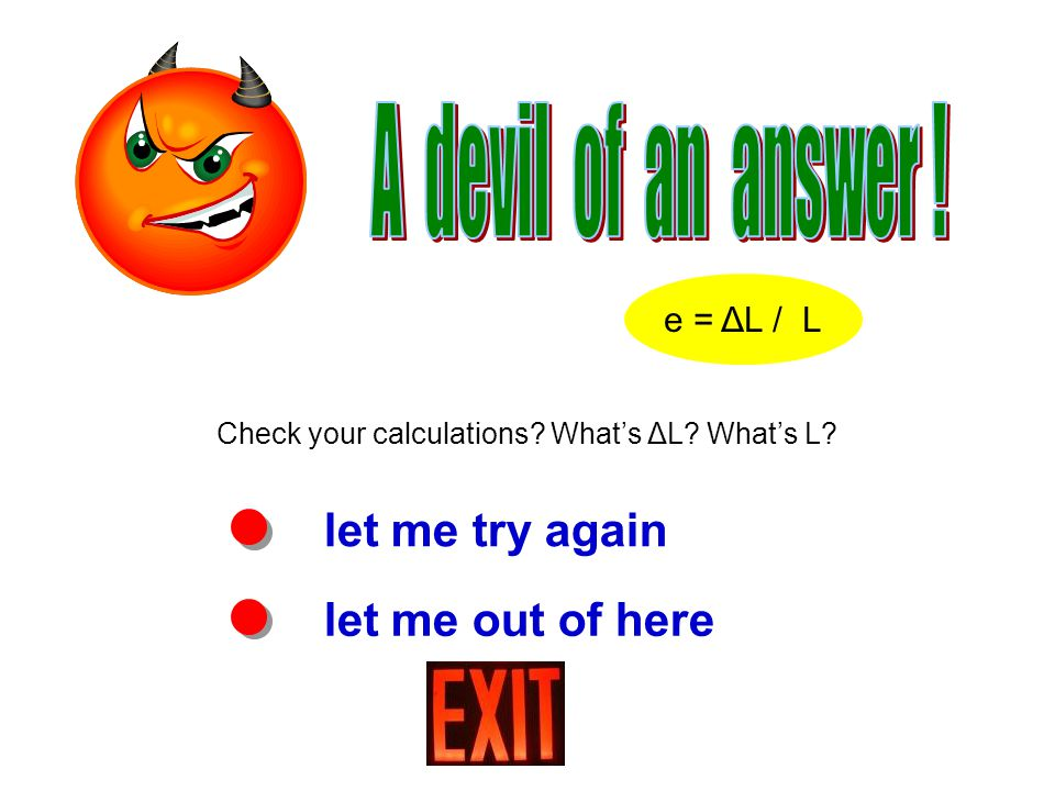 Check your calculations Whats ΔL Whats L let me try again let me out of here e = ΔL / L