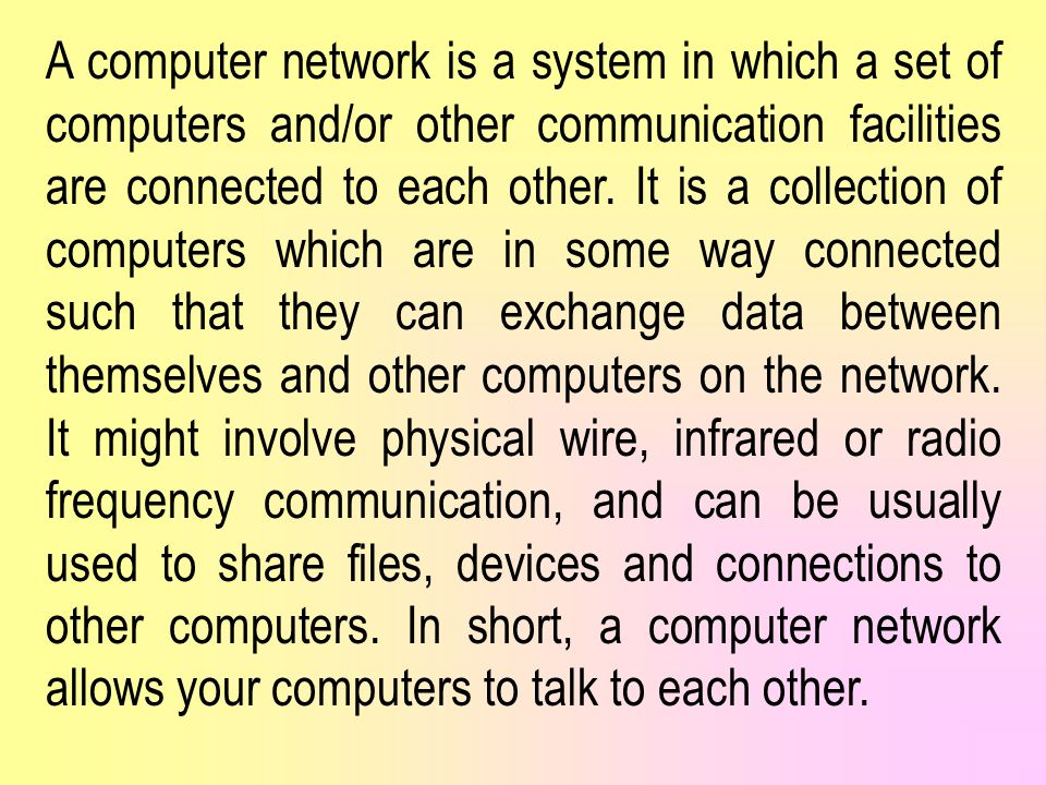 A computer network is a system in which a set of computers and/or other communication facilities are connected to each other.
