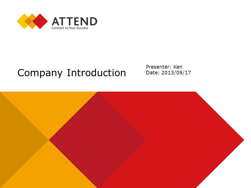 Company Introduction Presenter: Ken Date: 2013/09/17