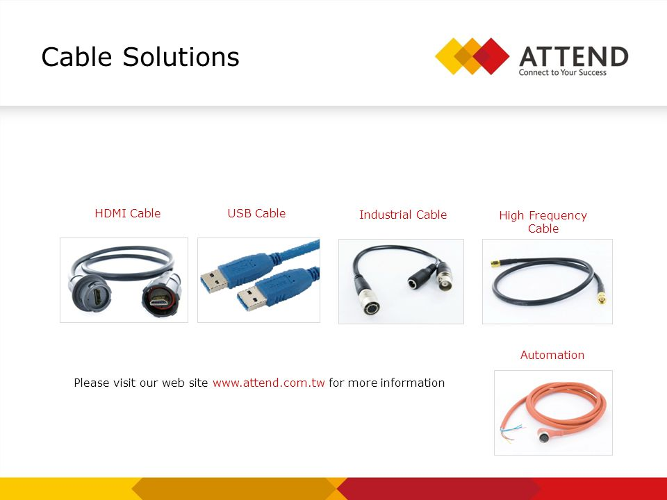 Cable Solutions HDMI Cable Please visit our web site   for more information USB Cable Industrial Cable High Frequency Cable Automation