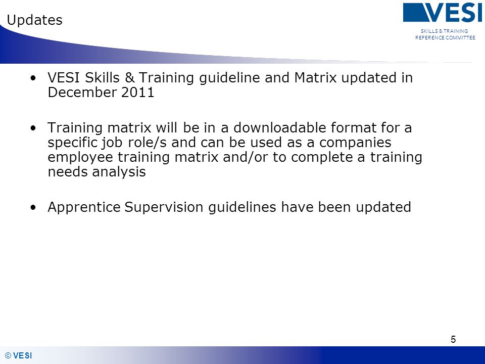 © VESI SKILLS & TRAINING REFERENCE COMMITTEE Skills and Training Guideline Renamed and re - formatted the original Electricity Network Operator Training & Assessment Requirements document to the VESI skills and Training Guideline 6 Incorporation of requirements for: - – the VESI Skills and training matrix – Skills and Training Matrix Role Descriptors – Qualifications and Licencing / Registration – Training Frequency