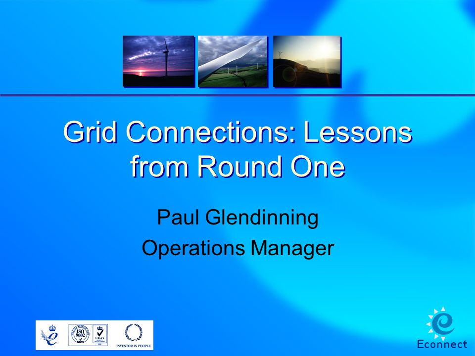 Grid Connections: Lessons from Round One Paul Glendinning Operations Manager