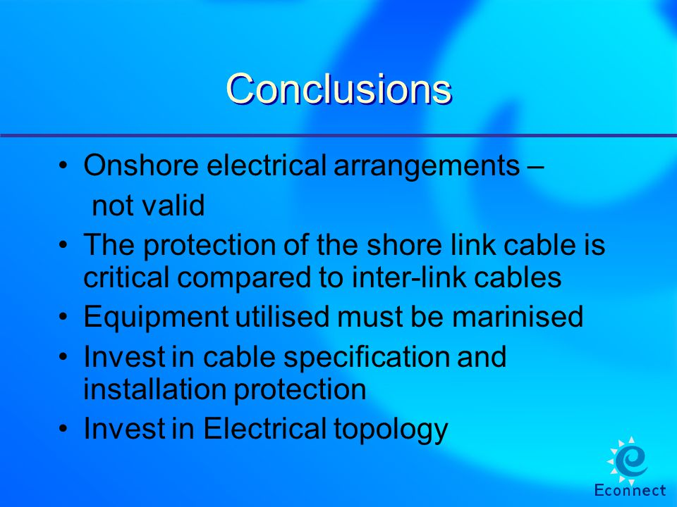 Conclusions Onshore electrical arrangements – not valid The protection of the shore link cable is critical compared to inter-link cables Equipment uti
