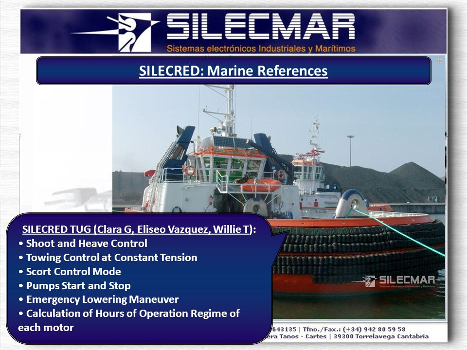 SILECRED TUG (Clara G, Eliseo Vazquez, Willie T): Shoot and Heave Control Towing Control at Constant Tension Scort Control Mode Pumps Start and Stop Emergency Lowering Maneuver Calculation of Hours of Operation Regime of each motor SILECRED: Marine References